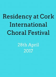 Residency at Cork International Choral Festival